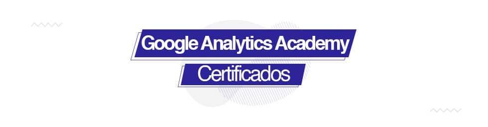 ¿Conoces Google Analytics Academy y sus certificados?