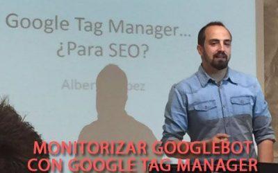 Monitorizar Googlebot con Analytics, Tag Manager y Javascript