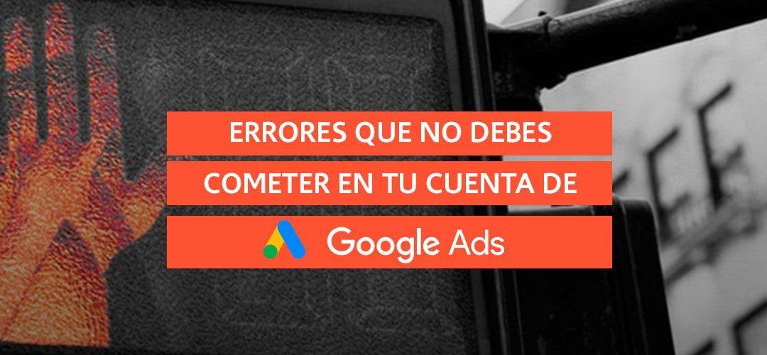 Errores que nunca debes cometer en tus cuentas de Google Ads