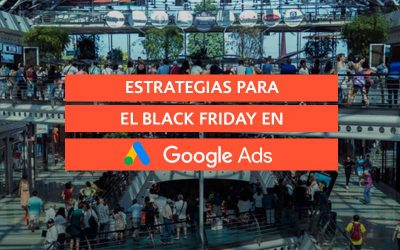 Estrategias para el Black Friday en Google Ads