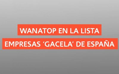 Wanatop se cuela en la lista de empresas 'gacela' en España