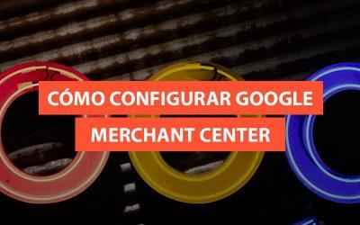 ¿Cómo configurar una cuenta de Google Merchant Center?