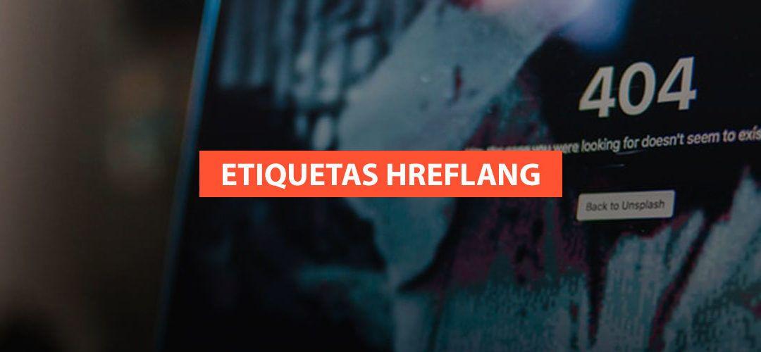 Etiqueta hreflang: ¿Qué es y por qué es importante para las webs multi-idioma?