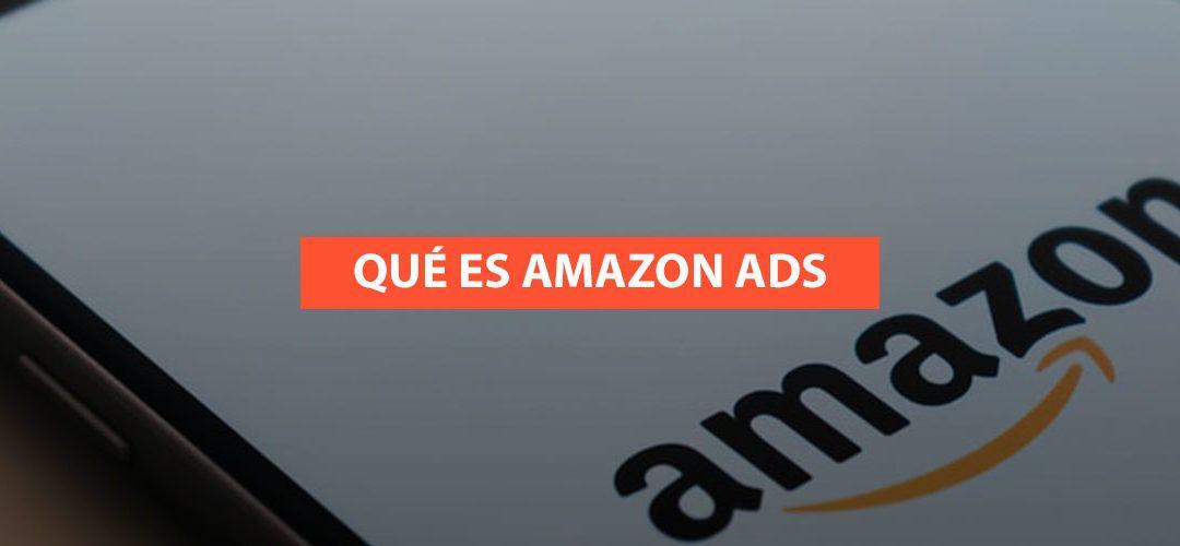 Amazon Advertising: ¿Qué es y cómo funciona?