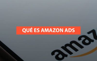 Amazon Advertising: ¿Qué es y cómo funciona?