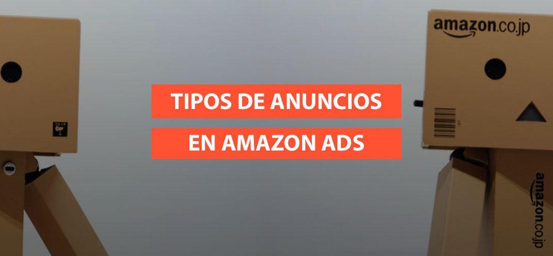 Campañas en Amazon Advertising: Tipos de anuncios