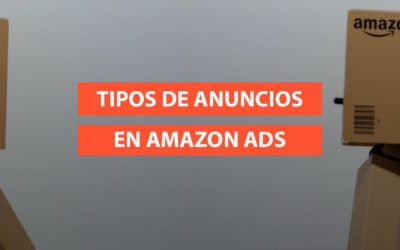 Campañas en Amazon Advertising: Tipos de anuncios