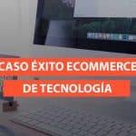 caso exito ecommerce tecnologia