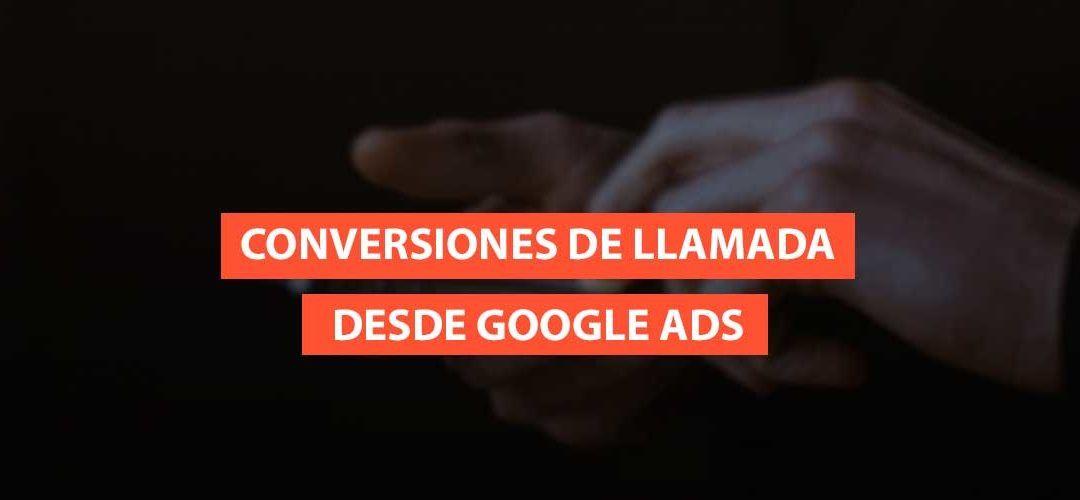Conversiones de llamada desde anuncios de Google Ads: Tipos, seguimiento y configuración