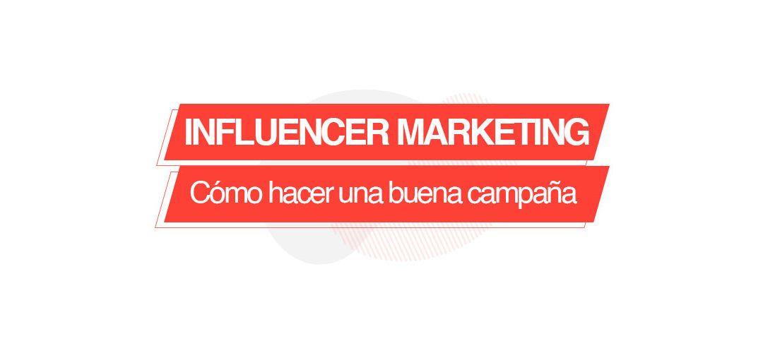 Cómo hacer una buena campaña de Influencer Marketing