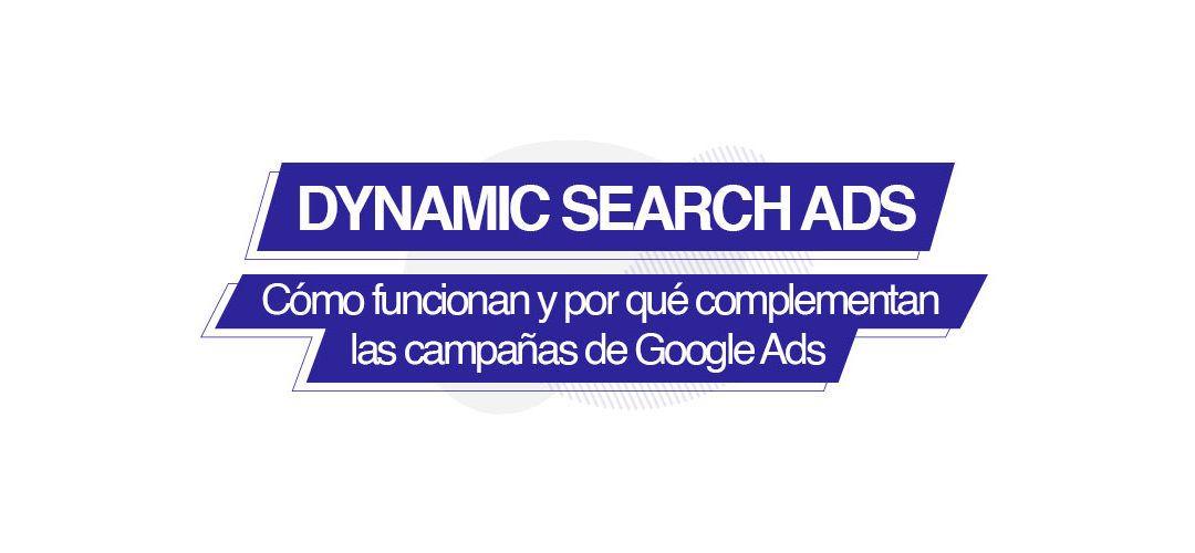 Campañas DSA: cómo funcionan y por qué complementan tus campañas de Google.