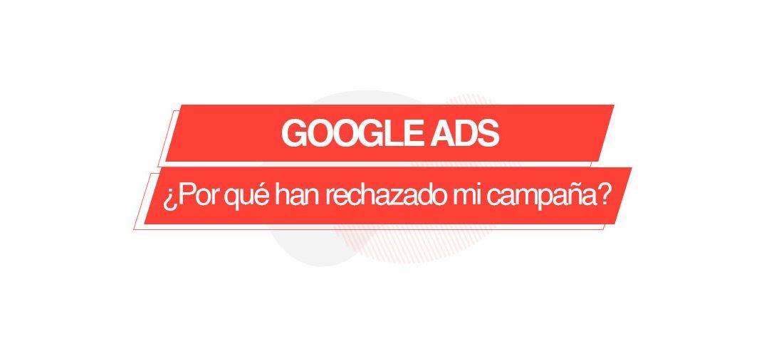 Google Ads: ¿por qué han rechazado mi campaña?