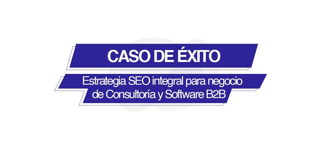 Cada factor SEO cuenta: Caso de éxito en una web de Consultoría y Software B2B