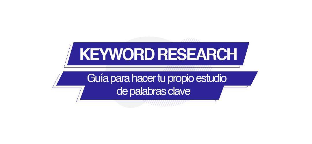 Keyword research: Guia para realizar tu propio estudio de palabras clave